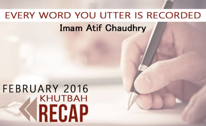 February Khutbah Friday Sermon - Every Word You Utter is Recorded-
